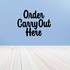 Order Carry Out Here Wall Decal - Vinyl Decal - Car Decal - Business Sign - MC275