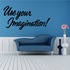 Use Your Imagination Wall Decal - Vinyl Decal - Car Decal - Business Sign - MC304