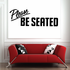 Please Be Seated Wall Decal - Vinyl Decal - Car Decal - Business Sign - MC326