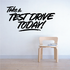 Take A Test Drive Today Wall Decal - Vinyl Decal - Car Decal - Business Sign - MC354