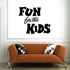 Fun for the Kids Wall Decal - Vinyl Decal - Car Decal - Business Sign - MC694