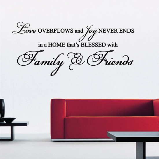 Love Overflows With Joy Never Ends In A Home That is Blessed With Family & Friends Wall Decal