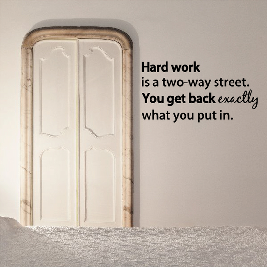 Hard Work Is A Two Way Street You Get Back Exactly What You Put In Wall Decal