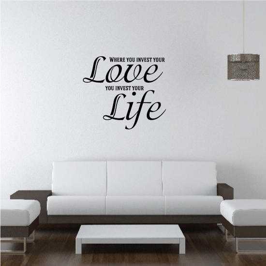 Where You Invest Your Love You Invest Your Life Decal