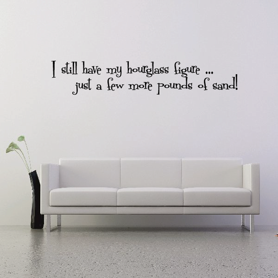 I still have my hourglass figure Just a few more pounds of sand Wall Decal