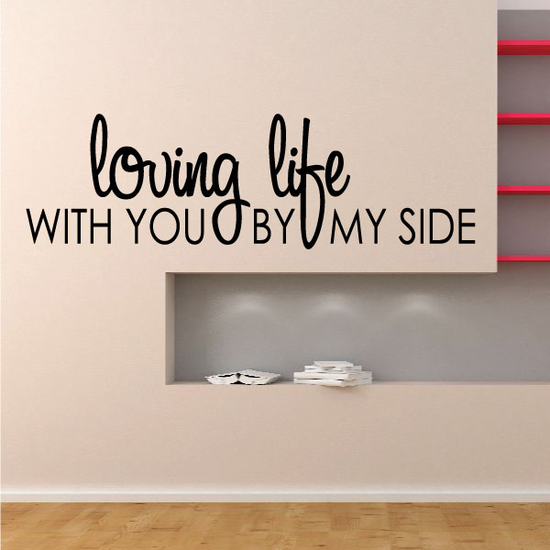 Loving life with you by my side Wall Decal