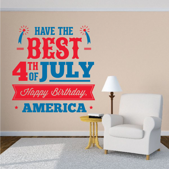 Have the Best 4th of July Happy Birthday America Decal