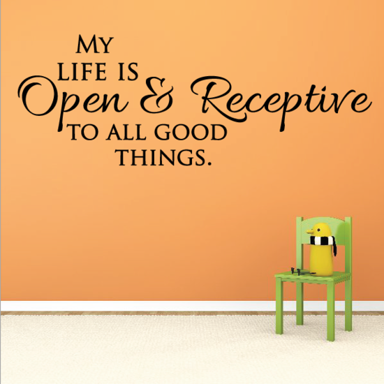 My Life is Open and Receptive To All Good Things Wall Decal