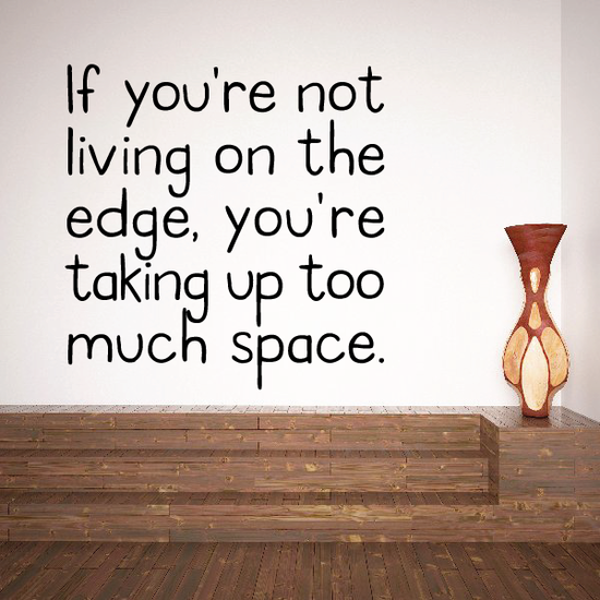 If you are not living on the edge you are taking up too much space Decal