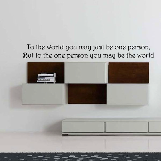 To the world you may just be one person, But to the one person you may be the world Wall Decal