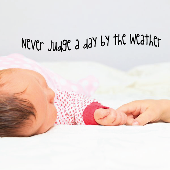 Never judge a day by the weather Wall Decal