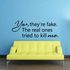 Yes they're fake. The real ones tried to kill me Quote Decal