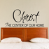 Christ The center of our home Scripture Decal