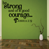 Be strong and of a good courage Joshua 1:9 Wall Decal