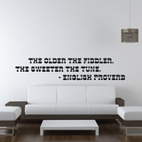 The older the fiddler, the sweeter the tune. - English proverb Decal