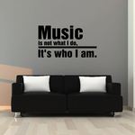 Music is not what I do, its who I am Decal