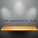 I write the songs that make the whole world sing Decal