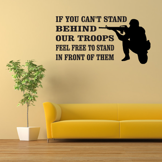 If You Cant Stand Behind Our Troops Soldier  Decal