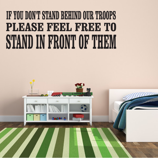 If You Dont Stand Behind Our Troops Decal