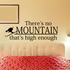 There's no mountain that's high enough Sports hobbies Outdoor Vinyl Wall Decal Sticker Mural Quotes Words S001