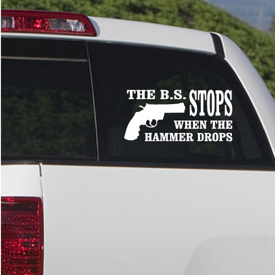 The BS Stops When The Hammer Drops Decal