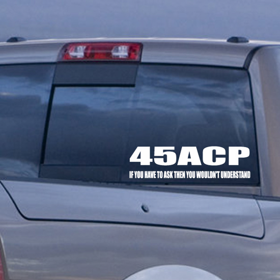 45 ACP If You Have To Ask Decal