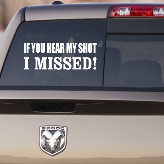 If You Hear My Shot I Missed Decal