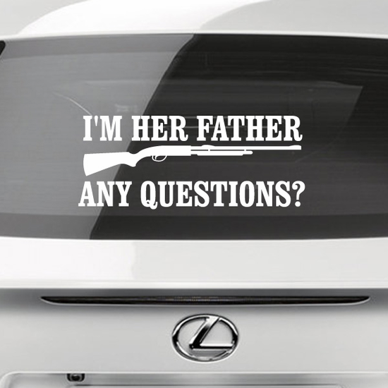 Im Her Father Any Questions Decal