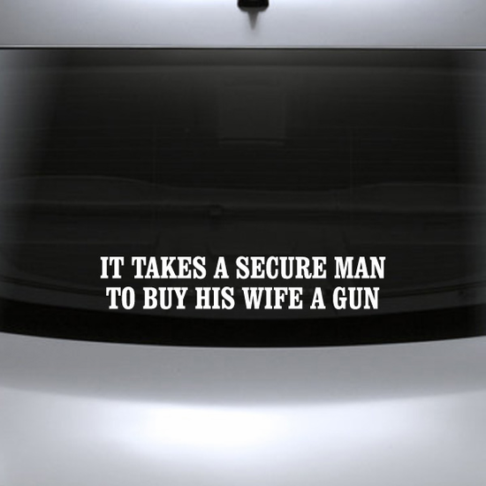 It Takes A Secure Man To Buy His Wife A Gun Decal