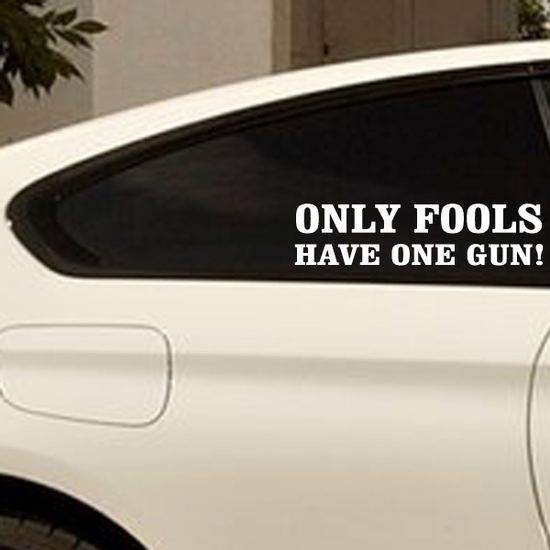 Only Fools Have One Gun Decal