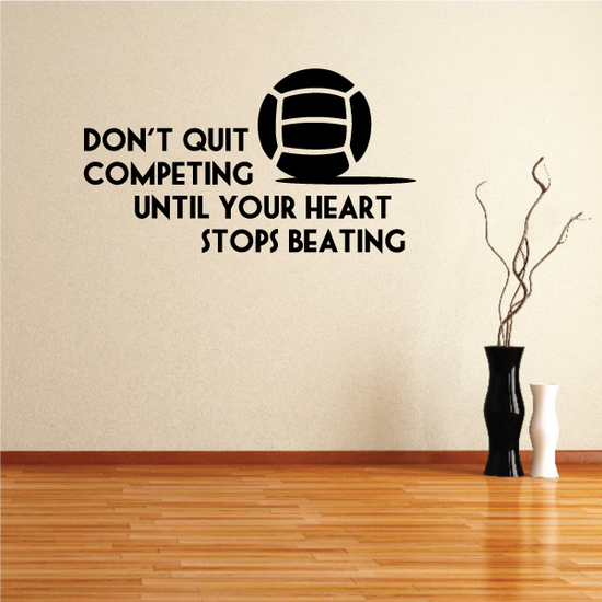 Don't Quit Competing Until Your Heart Stops Beating Volleyball Wall Decal - Vinyl Decal - Car Decal - Vd005