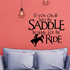 If you climb into the SADDLE be ready for the ride Sports hobbies Outdoor Vinyl Wall Decal Sticker Mural Quotes Words O008
