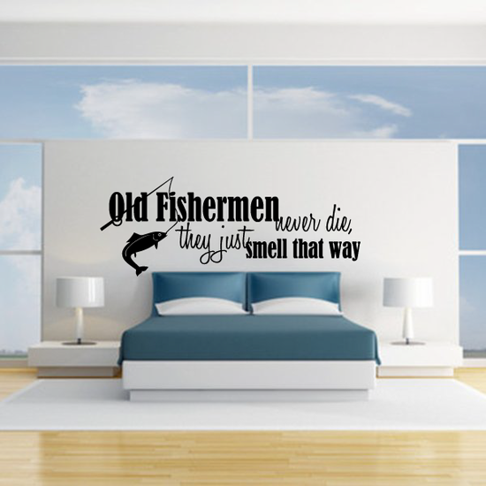 Old Fishermen Never die they just smell that way Wall Decal