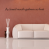A closed mouth gathers no feet Wall Decal