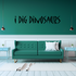 I dig dinosaurs Wall Decal
