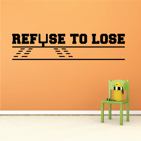 Refuse to Lose Wall Decal - Vinyl Decal - Car Decal - Vd008