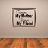 Forever my mother forever my friend Wall Decal