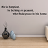 He is happiest be he king or peasant who finds peace in his home Wall Decal