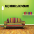 Eat Drink and Be Scary Decal
