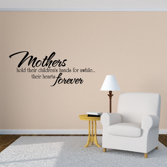 Mothers hold their children's hands for awhile their hearts forever Wall Decal