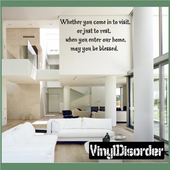 Whether you come in to visit or just to rest when you enter our home may you be blessed Wall Decal
