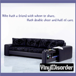Who hath a friend with whom to share Hath double cheer and half of care Wall Decal