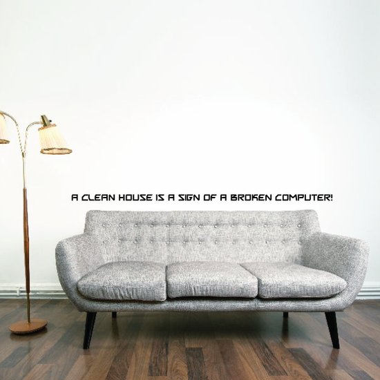 A clean house is a sign of a broken computer Wall Decal