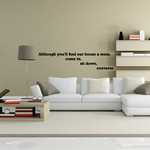 Although you will find our house a mess come in sit down converse Wall Decal