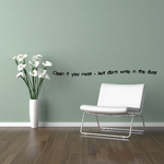 Clean if you must but dont write in the dust Wall Decal