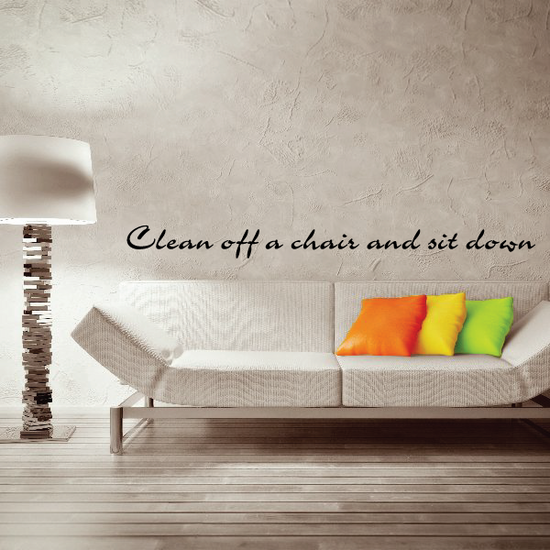 Clean off a chair and sit down Wall Decal