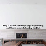Early to bed and early to rise makes a man healthy wealthy and an expert at making breakfast Wall Decal
