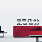 Four little dirty words wash cook iron dust Wall Decal