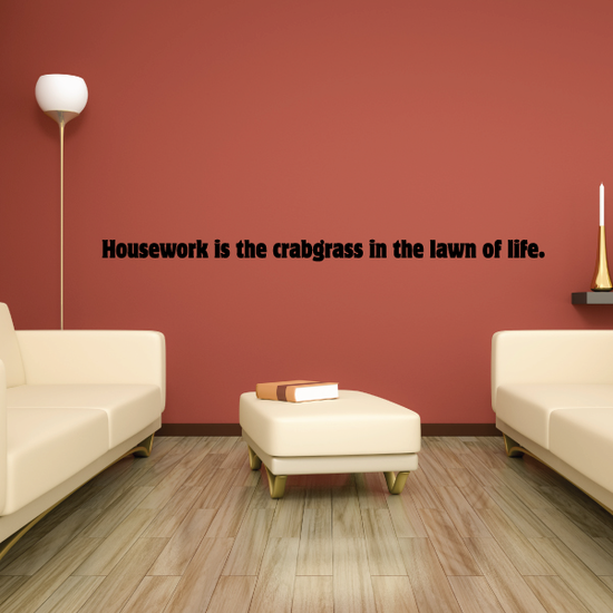 Housework is the Crabgrass in the Lawn of Life Wall Decal
