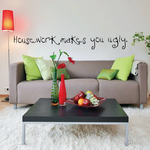 Housework makes you ugly Wall Decal
